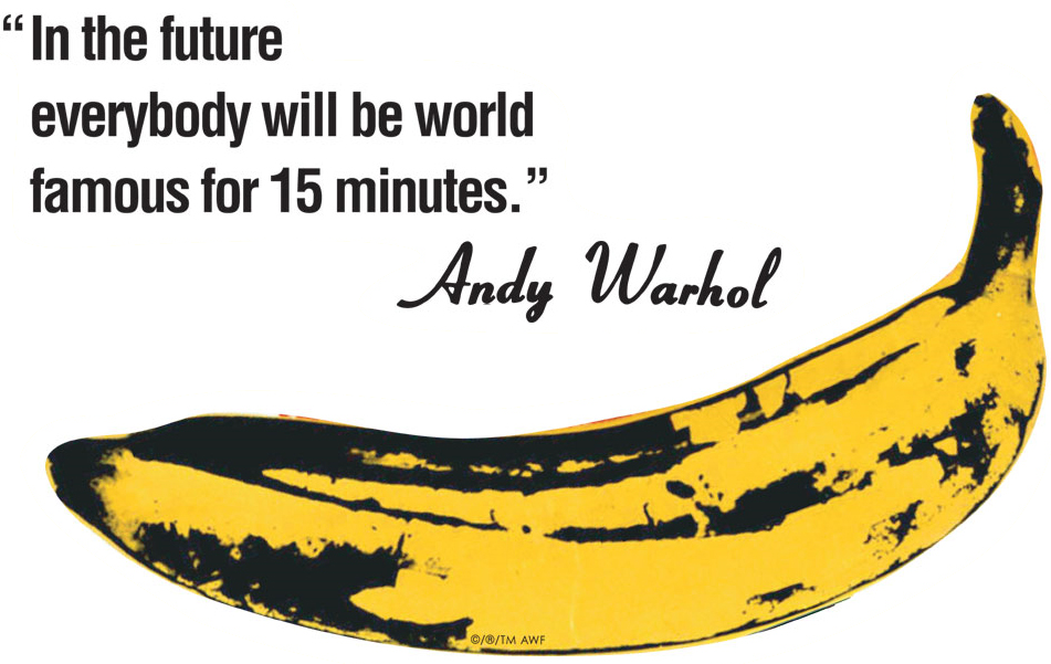 everyone will be famous for 15 In the future everyone will be famous for 15 minutes  by andy warhol from life quotes and sayings from my collection of quotes about life.
